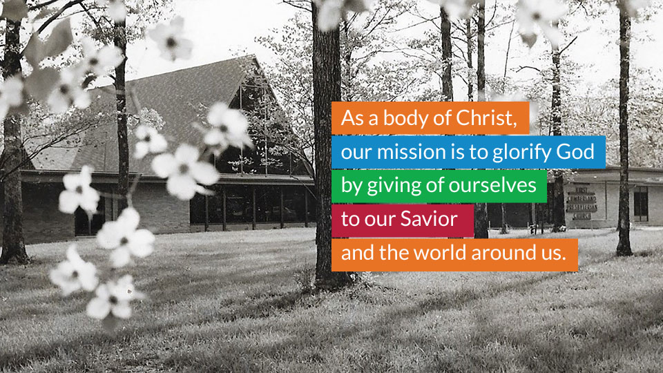 As a body of Christ, our mission is to glorify God by giving of ourselves to our Savior and the world around us.